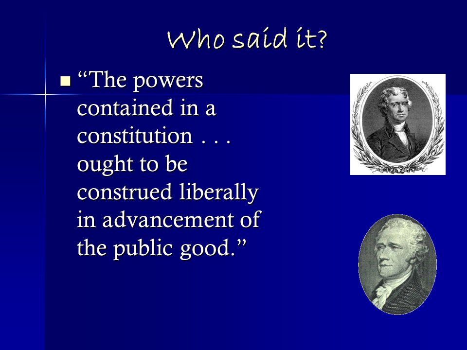 Who said it. The powers contained in a constitution...