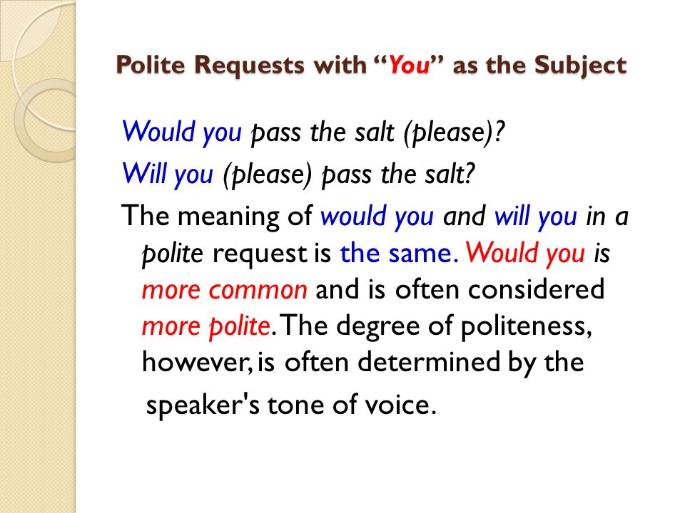 "Polite Requests with ""You"" as the Subject Would you pass the salt (please)? Will you (please) pass the salt? The meaning of would you and will you in"