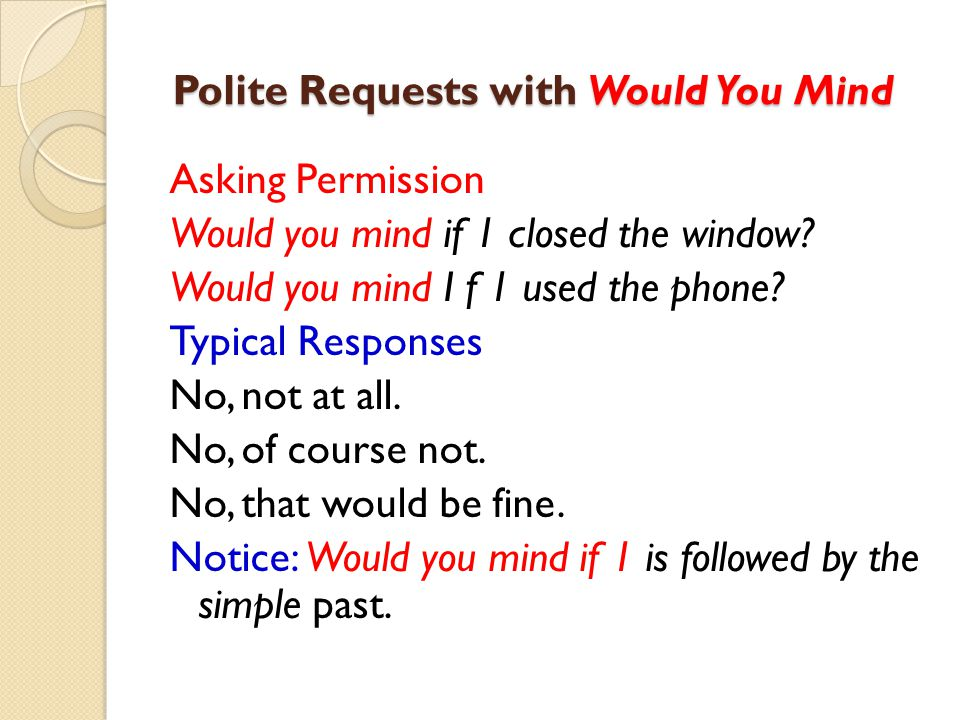Polite Requests with Would You Mind Polite Requests with Would You Mind Asking Permission Would you mind if 1 closed the window? Would you mind I f 1