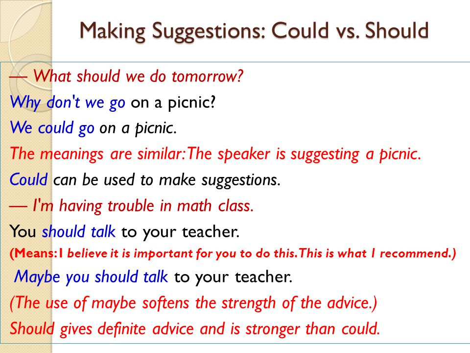 Making Suggestions: Could vs. Should — What should we do tomorrow? Why don't we go on a picnic? We could go on a picnic. The meanings are similar: The