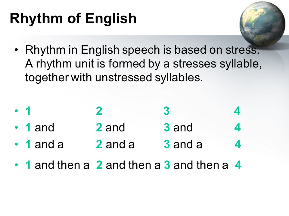 Rhythm of English Rhythm in English speech is based on stress.