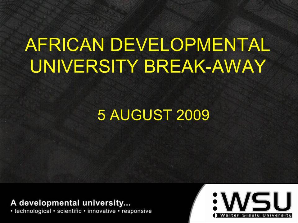 5 AUGUST 2009 AFRICAN DEVELOPMENTAL UNIVERSITY BREAK-AWAY 1