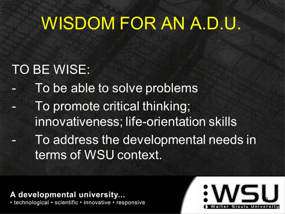 TO BE WISE: -To be able to solve problems -To promote critical thinking; innovativeness; life-orientation skills -To address the developmental needs i