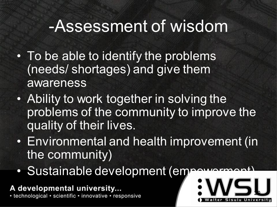 -Assessment of wisdom To be able to identify the problems (needs/ shortages) and give them awareness Ability to work together in solving the problems of the community to improve the quality of their lives.