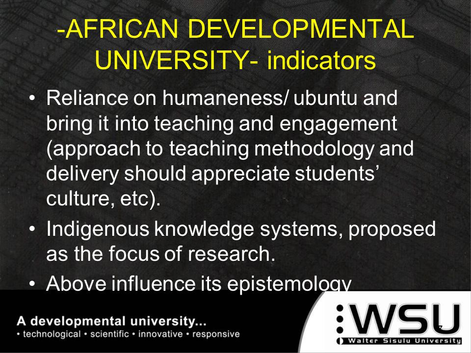 -AFRICAN DEVELOPMENTAL UNIVERSITY- indicators Reliance on humaneness/ ubuntu and bring it into teaching and engagement (approach to teaching methodology and delivery should appreciate students' culture, etc).