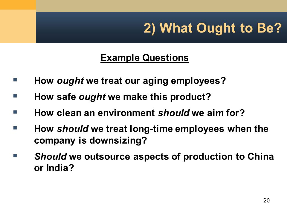 20 2) What Ought to Be.  How ought we treat our aging employees.