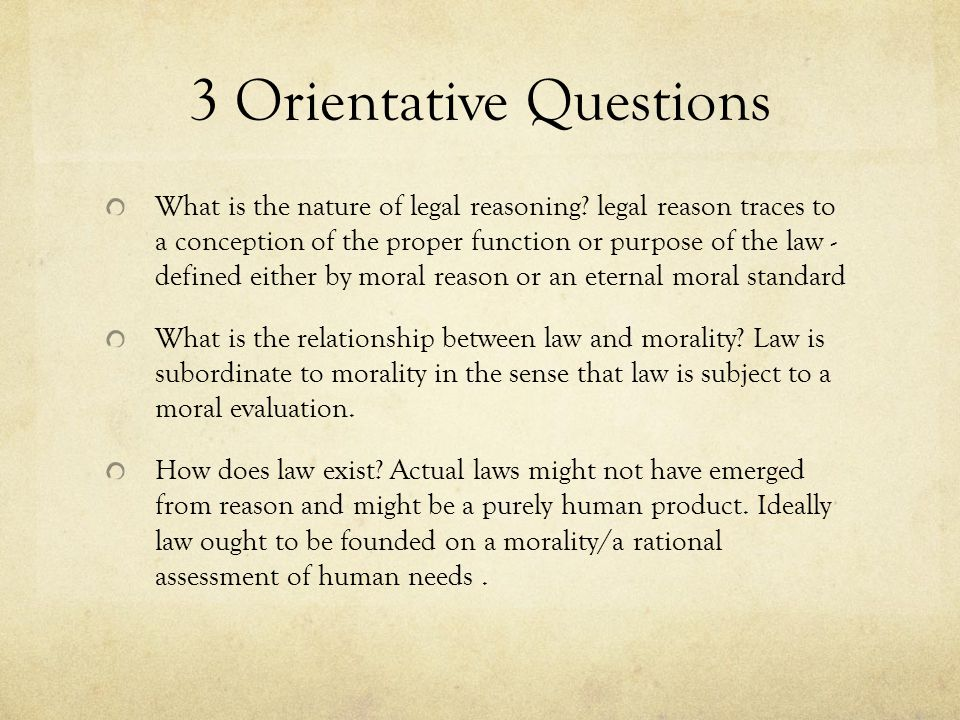 3 Orientative Questions What is the nature of legal reasoning.