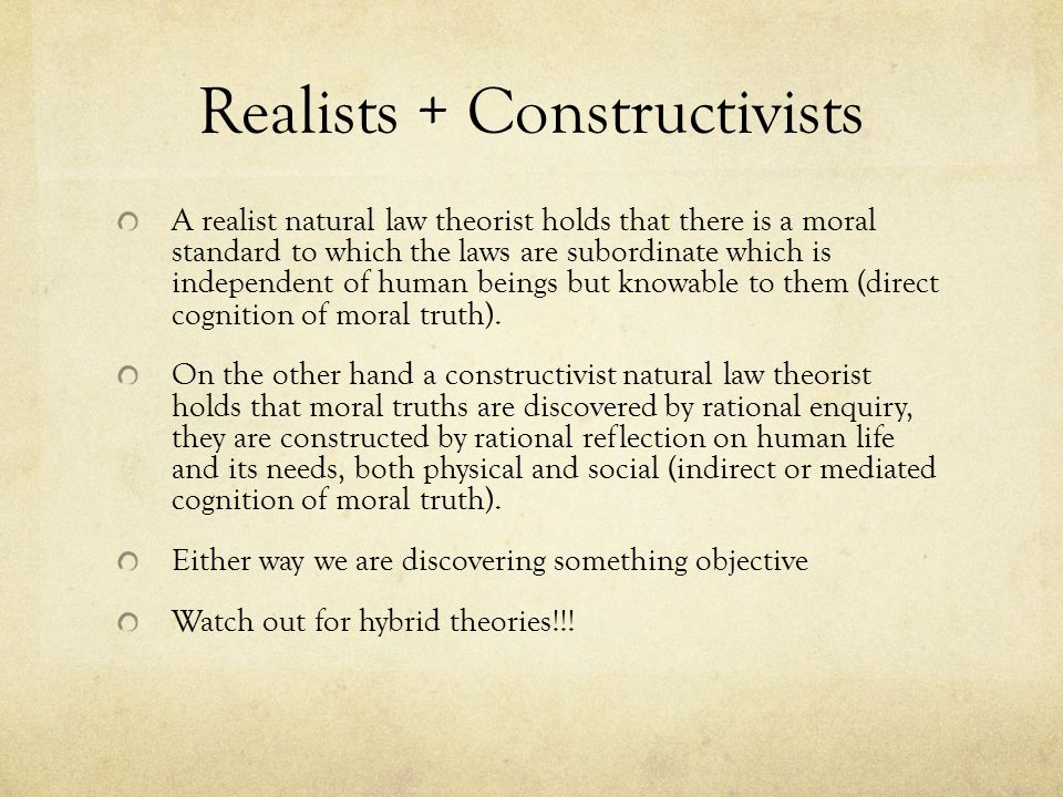 Realists + Constructivists A realist natural law theorist holds that there is a moral standard to which the laws are subordinate which is independent