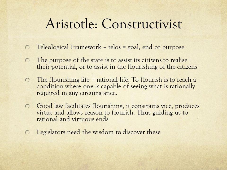 Aristotle: Constructivist Teleological Framework – telos = goal, end or purpose.