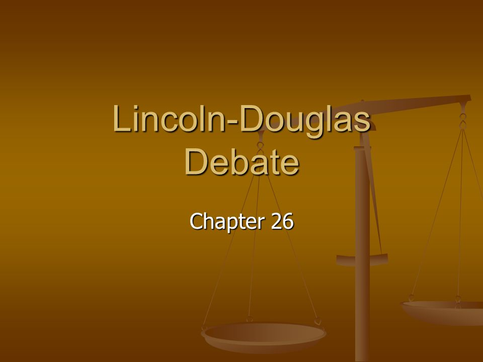 Lincoln-Douglas Debate Chapter 26