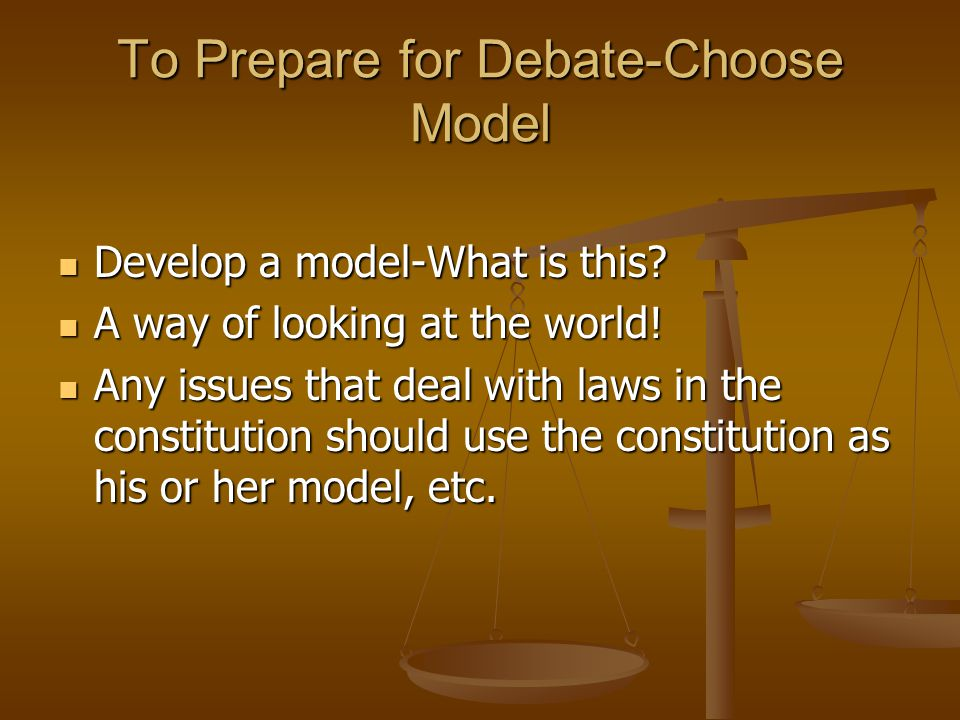 To Prepare for Debate-Choose Model Develop a model-What is this? Develop a model-What is this? A way of looking at the world! A way of looking at the
