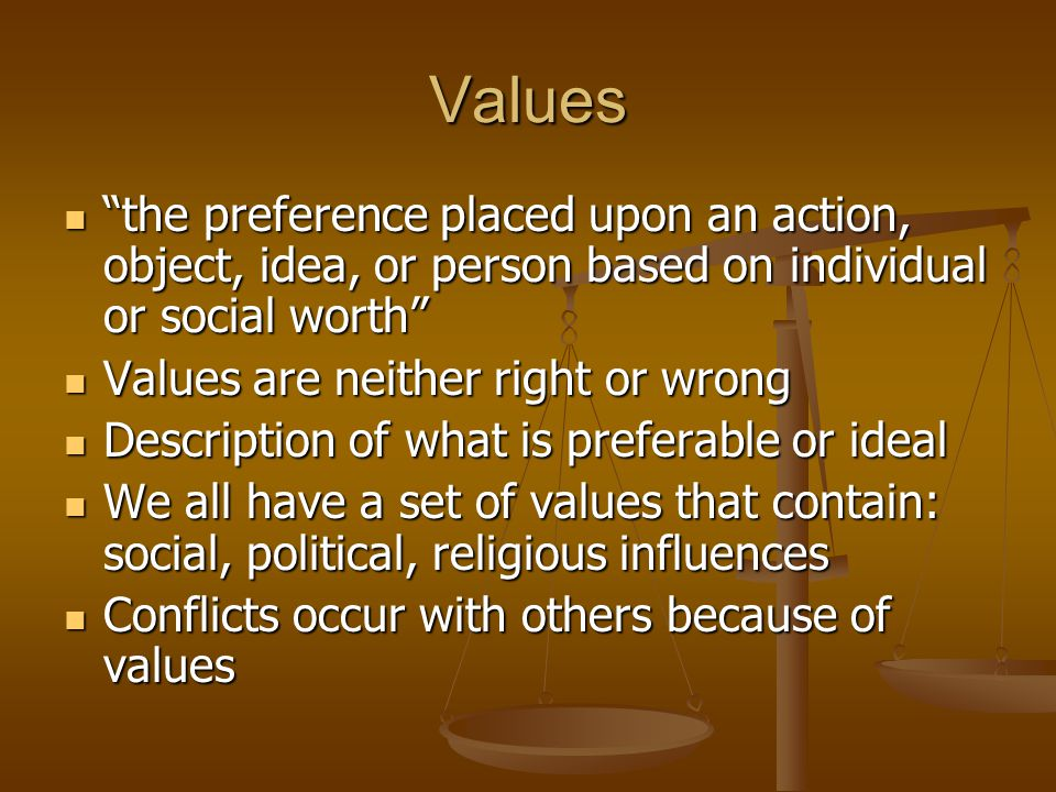 "Values ""the preference placed upon an action, object, idea, or person based on individual or social worth"" ""the preference placed upon an action, obje"