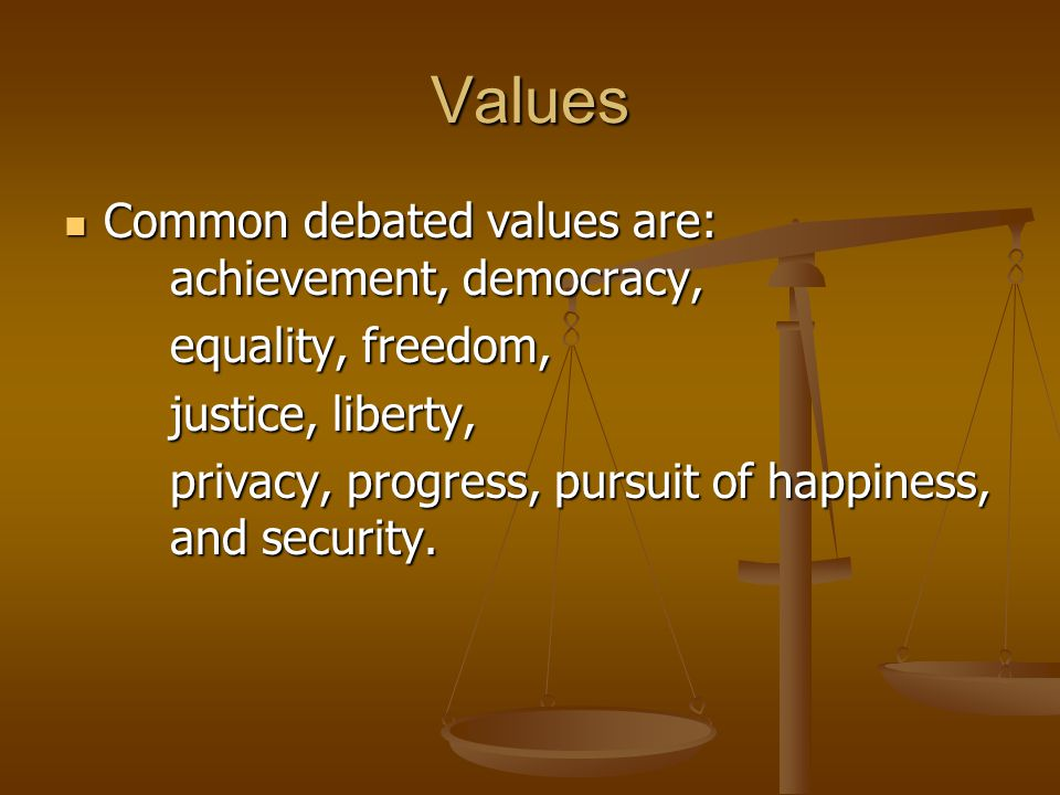 Values Common debated values are: achievement, democracy, Common debated values are: achievement, democracy, equality, freedom, justice, liberty, priv