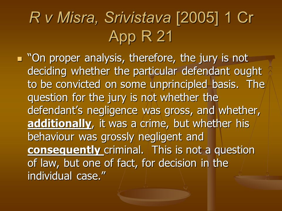 R v Misra, Srivistava [2005] 1 Cr App R 21 On proper analysis, therefore, the jury is not deciding whether the particular defendant ought to be convicted on some unprincipled basis.