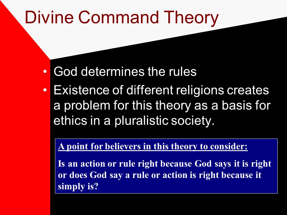 Divine Command Theory God determines the rules.