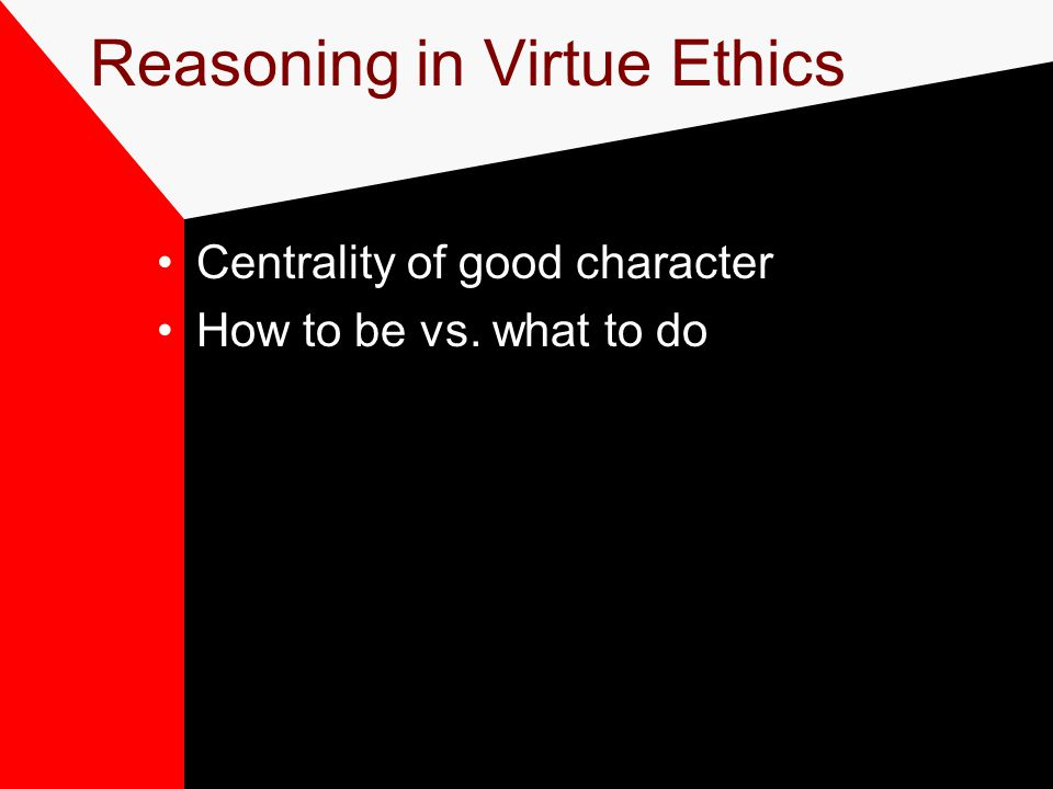 Reasoning in Virtue Ethics Centrality of good character