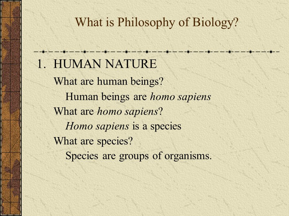 What is Philosophy of Biology.1.HUMAN NATURE What are human beings.