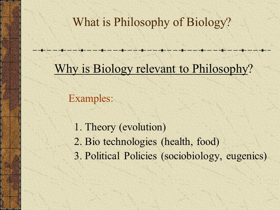What is Philosophy of Biology. Why is Biology relevant to Philosophy.