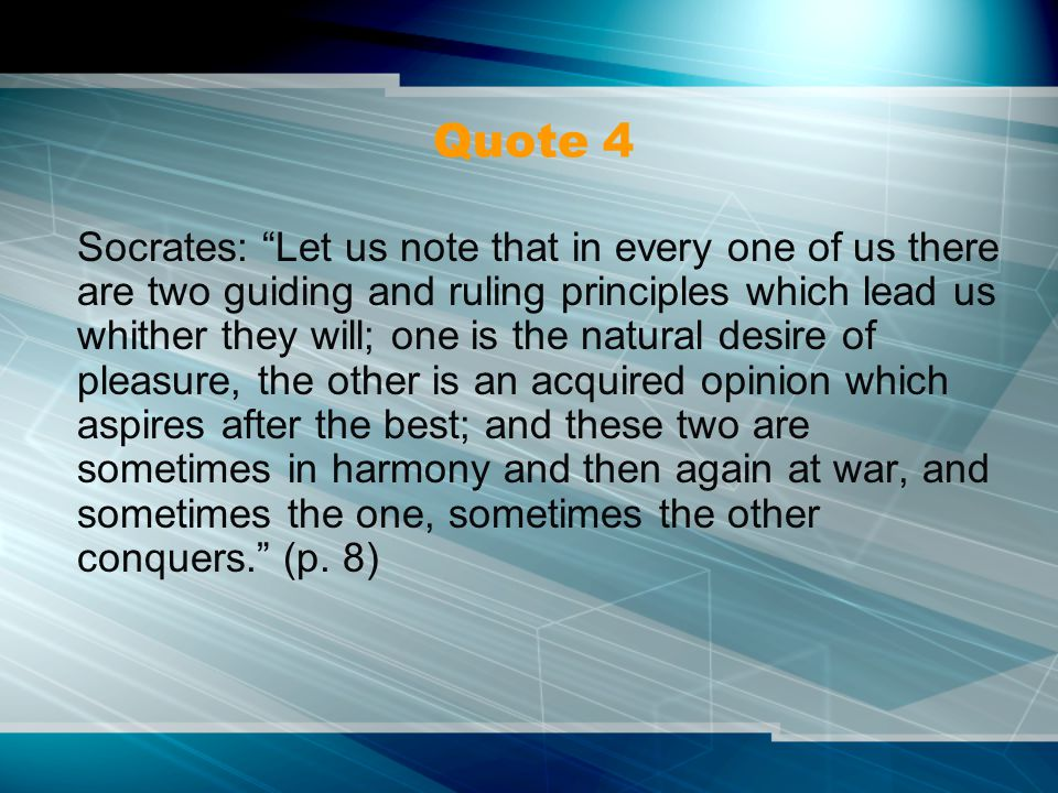 "Quote 4 Socrates: ""Let us note that in every one of us there are two guiding and ruling principles which lead us whither they will; one is the natural"