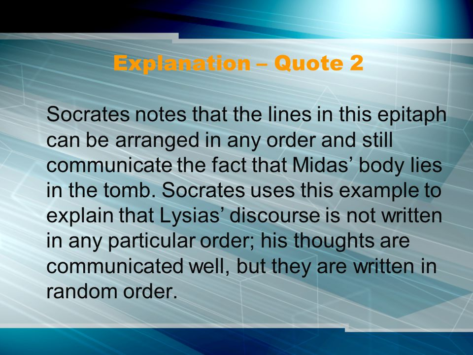 Explanation – Quote 2 Socrates notes that the lines in this epitaph can be arranged in any order and still communicate the fact that Midas' body lies