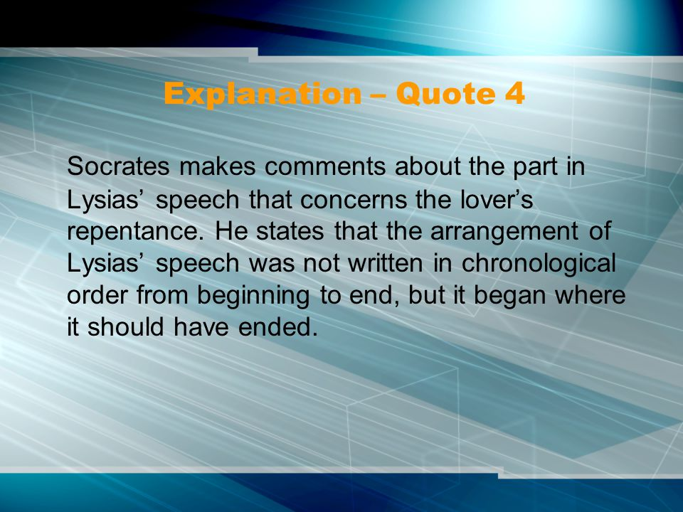 Explanation – Quote 4 Socrates makes comments about the part in Lysias' speech that concerns the lover's repentance.
