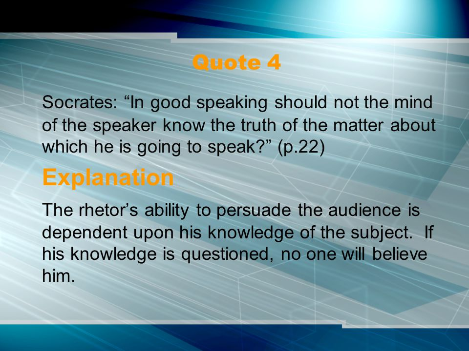 Explanation Socrates asserts that the rhetorician is not necessarily aware of the truth of his subject matter.