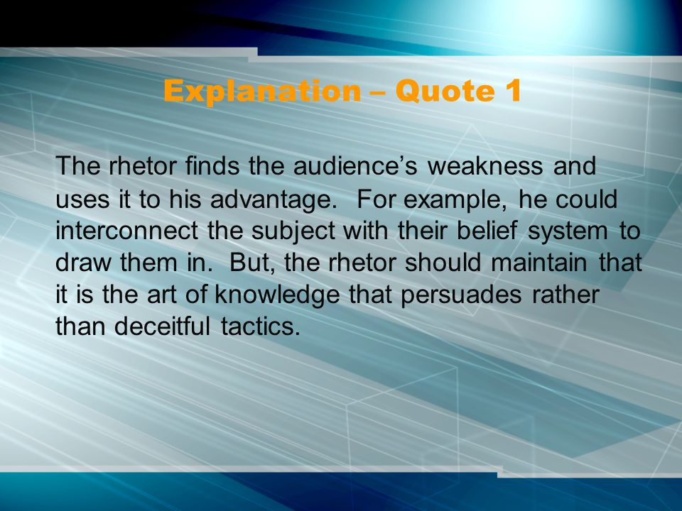 Explanation – Quote 1 The rhetor finds the audience's weakness and uses it to his advantage.