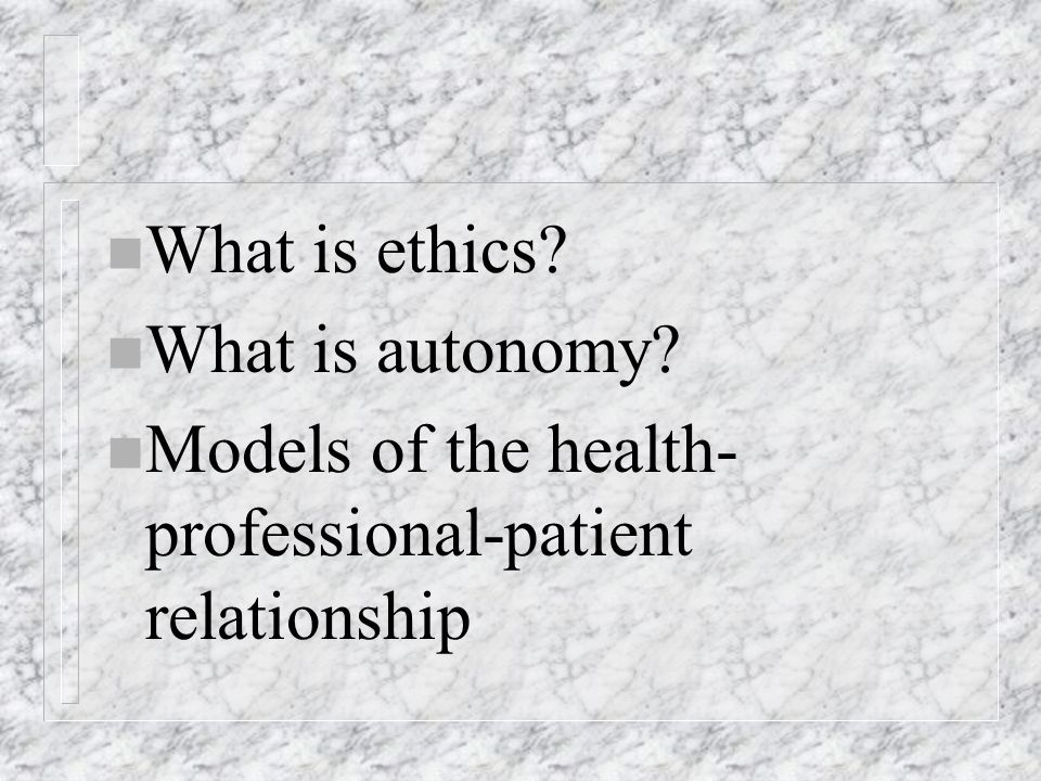Paternalism and Principles n Paternalism = principle of benefit/harm takes priority over principle of autonomy n Other, non-benefit-based reasons to reject autonomy not paternalism n Is it really paternalism if principle of autonomy does not apply due to lack of capacity?