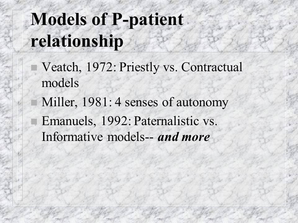 Models of P-patient relationship n Veatch, 1972: Priestly vs.