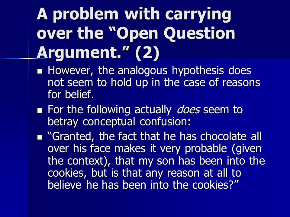 "A problem with carrying over the ""Open Question Argument."" (2) However, the analogous hypothesis does not seem to hold up in the case of reasons for b"
