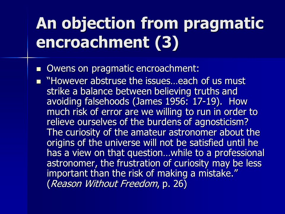 "An objection from pragmatic encroachment (3) Owens on pragmatic encroachment: Owens on pragmatic encroachment: ""However abstruse the issues…each of us"