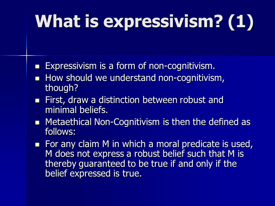 What is expressivism? (1) Expressivism is a form of non-cognitivism. Expressivism is a form of non-cognitivism. How should we understand non-cognitivi