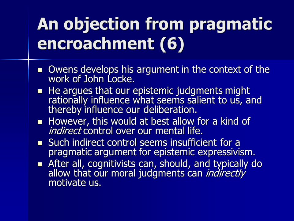 An objection from pragmatic encroachment (6) Owens develops his argument in the context of the work of John Locke. Owens develops his argument in the