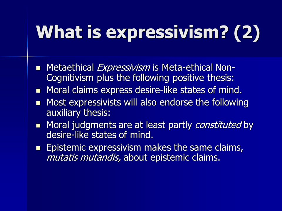 What is expressivism? (2) Metaethical Expressivism is Meta-ethical Non- Cognitivism plus the following positive thesis: Metaethical Expressivism is Me