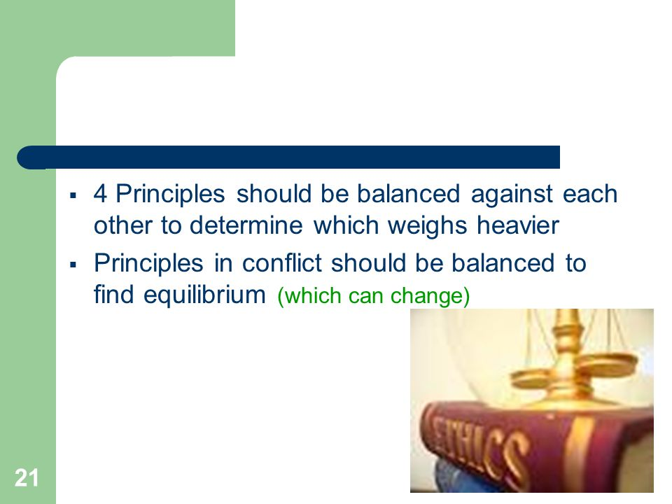21  4 Principles should be balanced against each other to determine which weighs heavier  Principles in conflict should be balanced to find equilibrium (which can change)