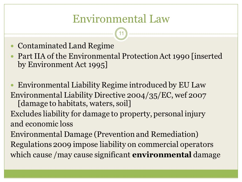 Environmental Law 11 Contaminated Land Regime Part IIA of the Environmental Protection Act 1990 [inserted by Environment Act 1995] Environmental Liabi