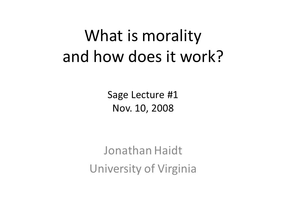 What is morality and how does it work. Sage Lecture #1 Nov.