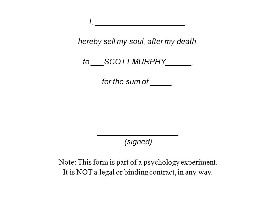 I, _____________________, hereby sell my soul, after my death, to ___SCOTT MURPHY______, for the sum of _____.