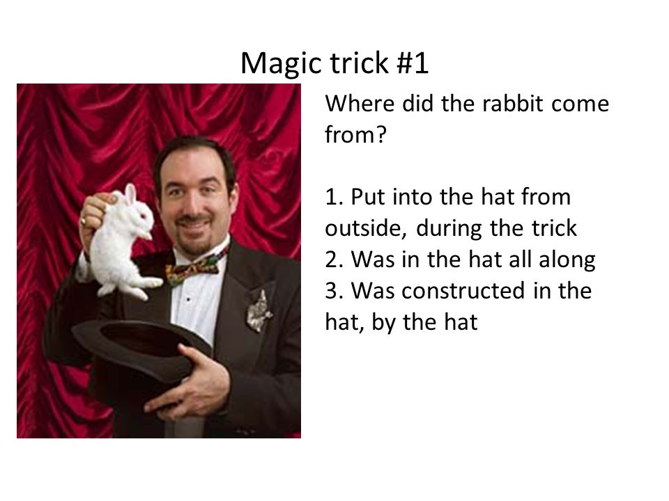 Magic trick #1 Where did the rabbit come from. 1.