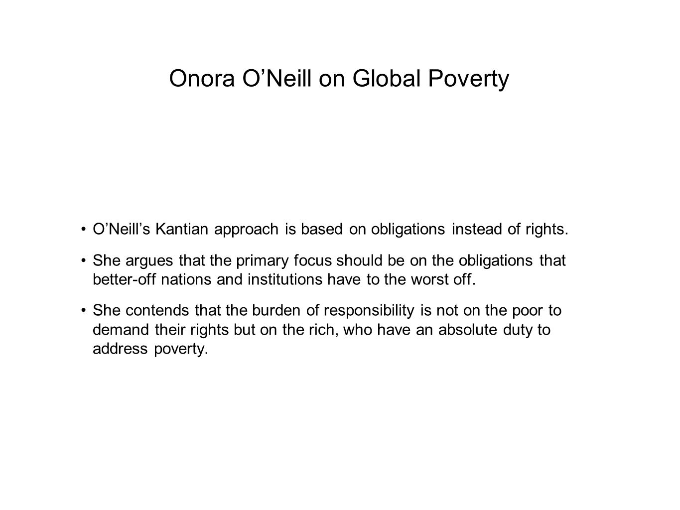 Onora O'Neill on Global Poverty O'Neill's Kantian approach is based on obligations instead of rights.