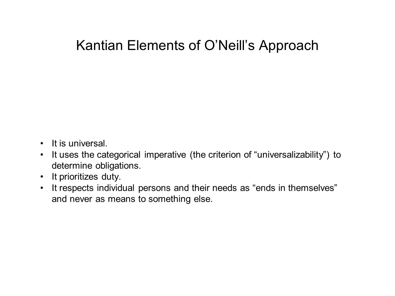 Kantian Elements of O'Neill's Approach It is universal.