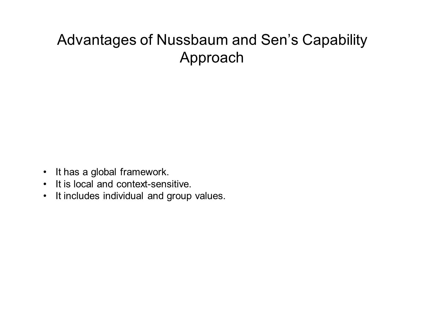 Advantages of Nussbaum and Sen's Capability Approach It has a global framework.