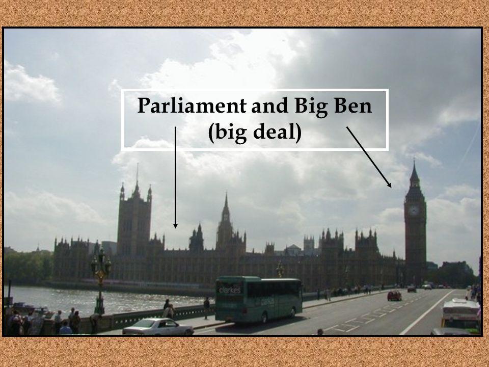 Parliament and Big Ben (big deal)