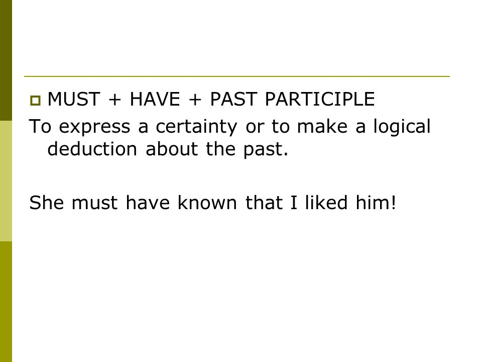  MUST + HAVE + PAST PARTICIPLE To express a certainty or to make a logical deduction about the past.