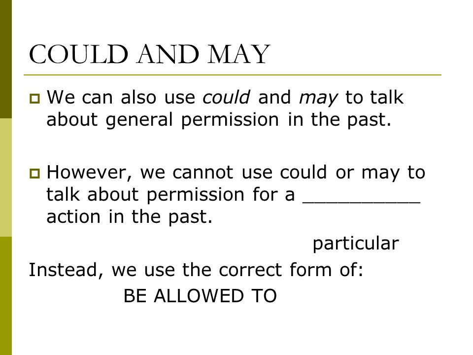 COULD AND MAY  We can also use could and may to talk about general permission in the past.