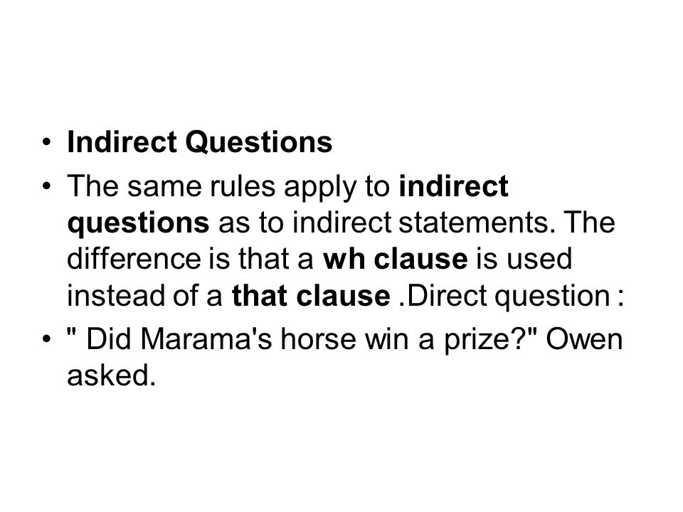 Indirect Questions The same rules apply to indirect questions as to indirect statements.