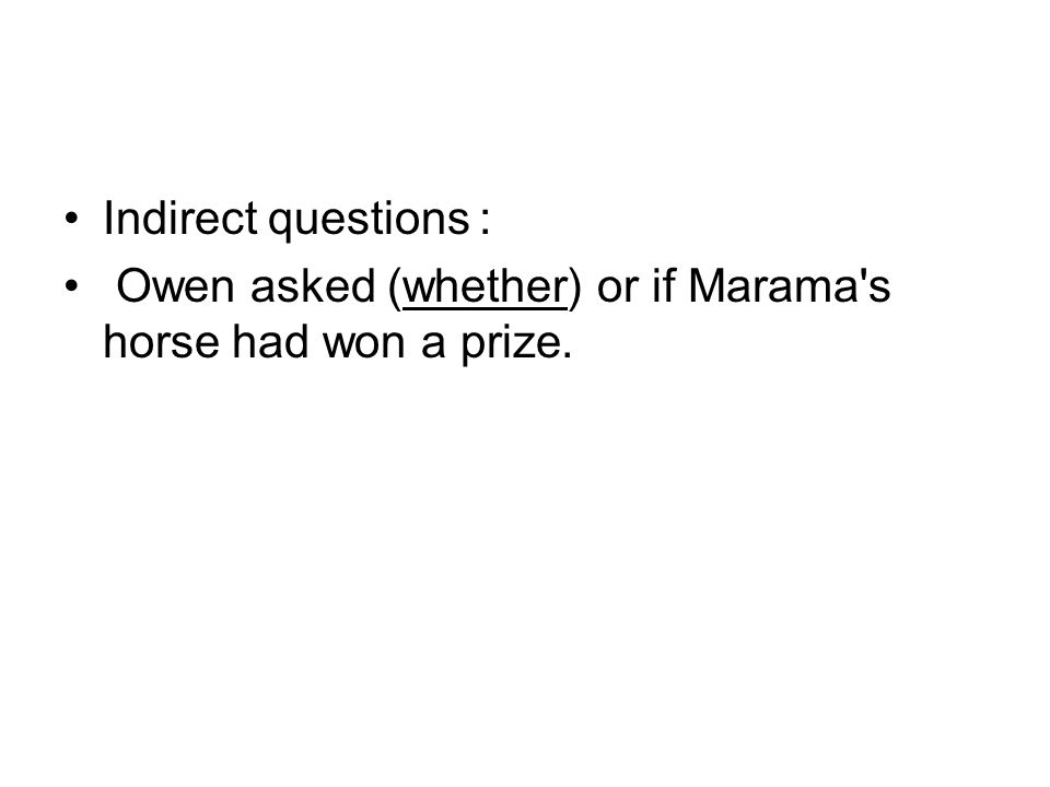 Indirect questions: Owen asked (whether (or if Marama s horse had won a prize.