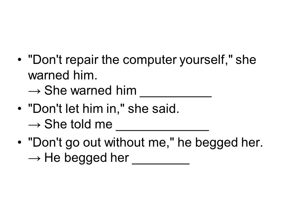 Don t repair the computer yourself, she warned him.