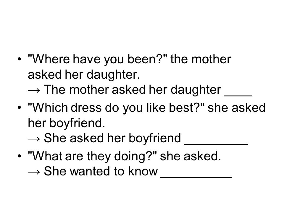 Where have you been the mother asked her daughter.
