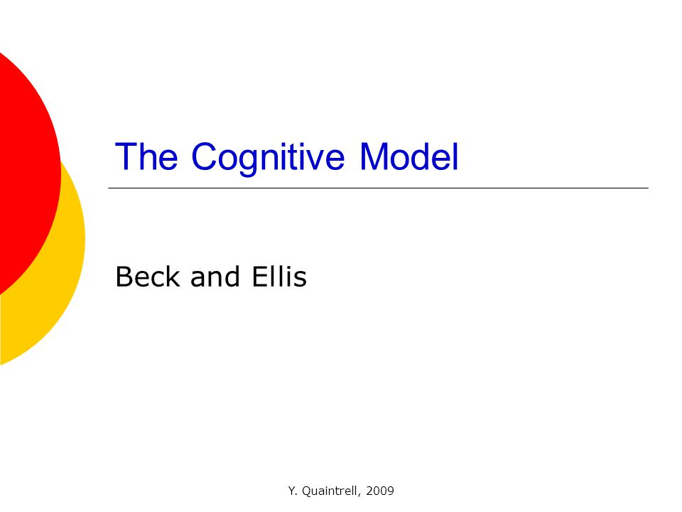 Y. Quaintrell, 2009 The Cognitive Model Beck and Ellis